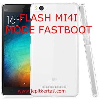Cara Flash Xiaomi Mi 4i Dengan Mode Fastboot