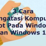 Mengatasi Komputer Lemot pada Windows 7 dan Windows 10 (3 Cara)